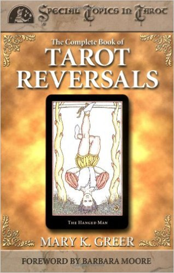 The Complete Book of Tarot Reversals – Mary K.Greer